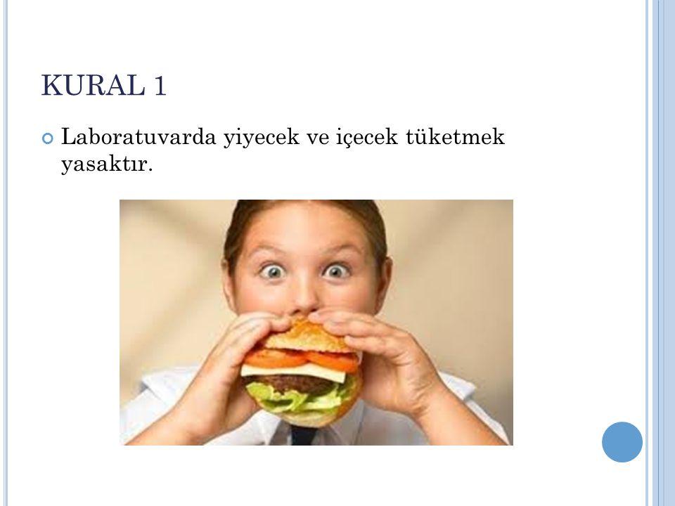 KURAL 1 Laboratuvarda yiyecek ve içecek tüketmek yasaktır.