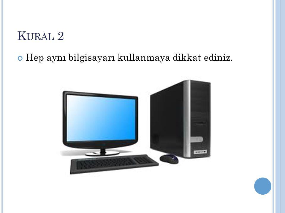 K URAL 2 Hep aynı bilgisayarı kullanmaya dikkat ediniz.