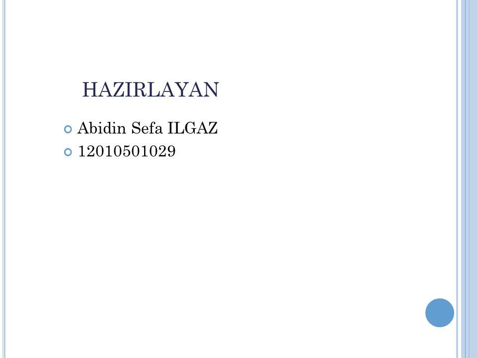 HAZIRLAYAN Abidin Sefa ILGAZ 12010501029