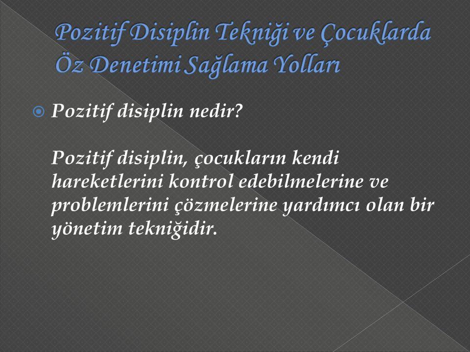  Pozitif disiplin nedir? Pozitif disiplin, çocukların kendi hareketlerini kontrol edebilmelerine ve problemlerini çözmelerine yardımcı olan bir yönet
