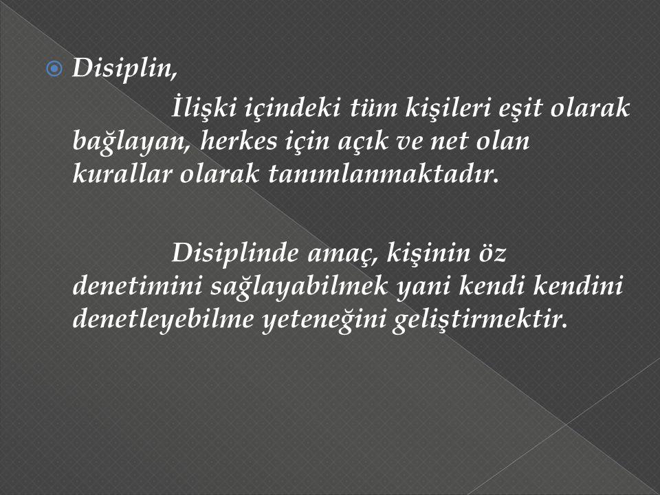 Disiplin, İlişki içindeki tüm kişileri eşit olarak bağlayan, herkes için açık ve net olan kurallar olarak tanımlanmaktadır. Disiplinde amaç, kişinin