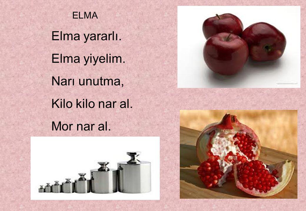 ELMA Elma yararlı. Elma yiyelim. Narı unutma, Kilo kilo nar al. Mor nar al..