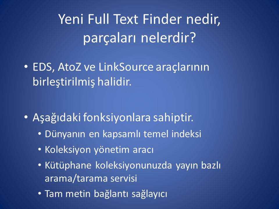 1) EBSCO Discovery Service 2) Publication Finder (önceki adı: AtoZ) 3) Full Text Finder Link Çözücü (önceki adı: LinkSource) FULL TEXT FINDER: