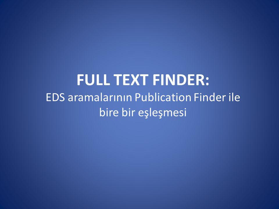 FULL TEXT FINDER: EDS aramalarının Publication Finder ile bire bir eşleşmesi