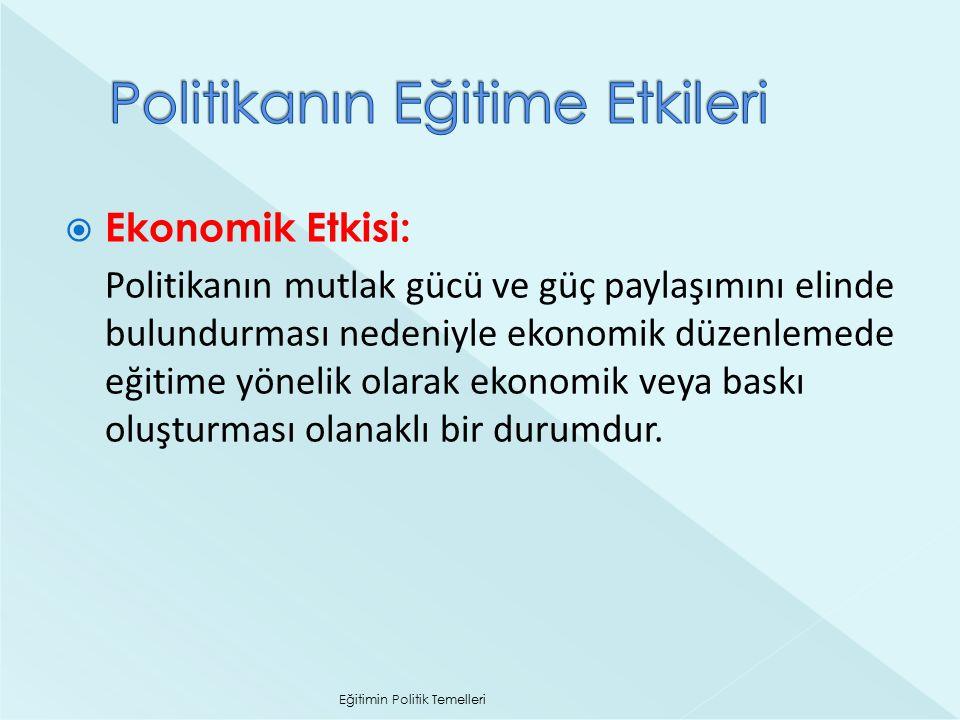  Ekonomik Etkisi: Politikanın mutlak gücü ve güç paylaşımını elinde bulundurması nedeniyle ekonomik düzenlemede eğitime yönelik olarak ekonomik veya