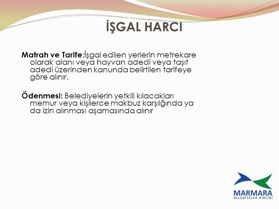 İŞGAL HARCI Matrah ve Tarife :İşgal edilen yerlerin metrekare olarak alanı veya hayvan adedi veya taşıt adedi üzerinden kanunda belirtilen tarifeye gö