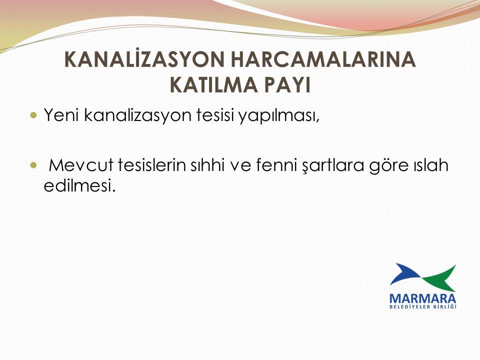 KANALİZASYON HARCAMALARINA KATILMA PAYI Yeni kanalizasyon tesisi yapılması, Mevcut tesislerin sıhhi ve fenni şartlara göre ıslah edilmesi.
