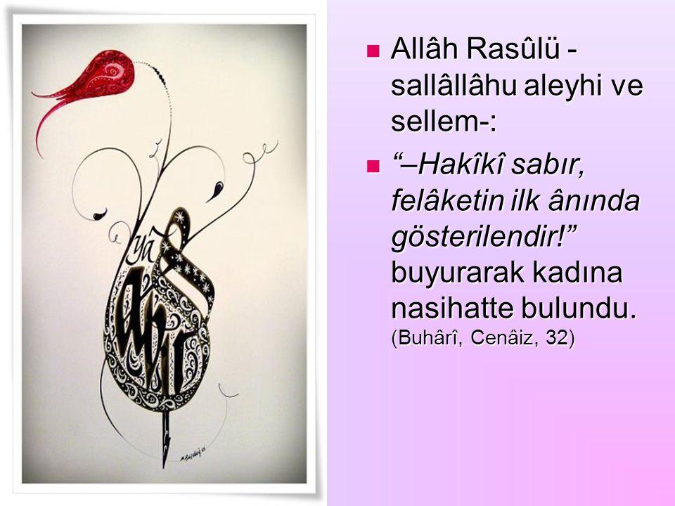 """Allâh Rasûlü - sallâllâhu aleyhi ve sellem-: Allâh Rasûlü - sallâllâhu aleyhi ve sellem-: """"–Hakîkî sabır, felâketin ilk ânında gösterilendir!"""" buyurar"""