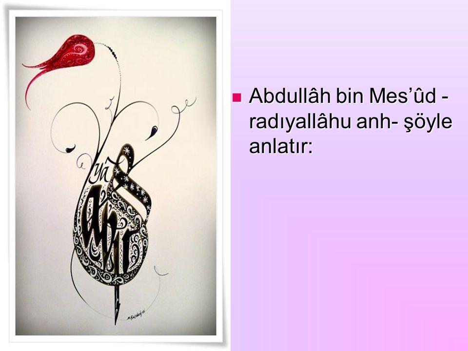 Abdullâh bin Mes'ûd - radıyallâhu anh- şöyle anlatır: Abdullâh bin Mes'ûd - radıyallâhu anh- şöyle anlatır: