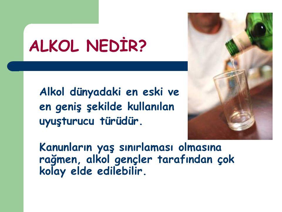ALKOL NEDİR? Alkol dünyadaki en eski ve en geniş şekilde kullanılan uyuşturucu türüdür. Kanunların yaş sınırlaması olmasına rağmen, alkol gençler tara