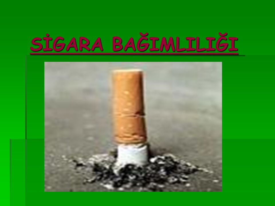 15 yaş üstü nüfusun 1/3'ü sigara içmektedir.Sigara içenlerin %75'i bağımlı olmaktadır.