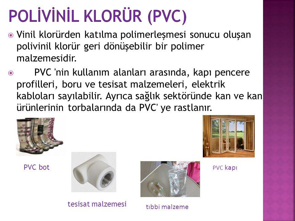  Vinil klorürden katılma polimerleşmesi sonucu oluşan polivinil klorür geri dönüşebilir bir polimer malzemesidir.  PVC 'nin kullanım alanları arasın