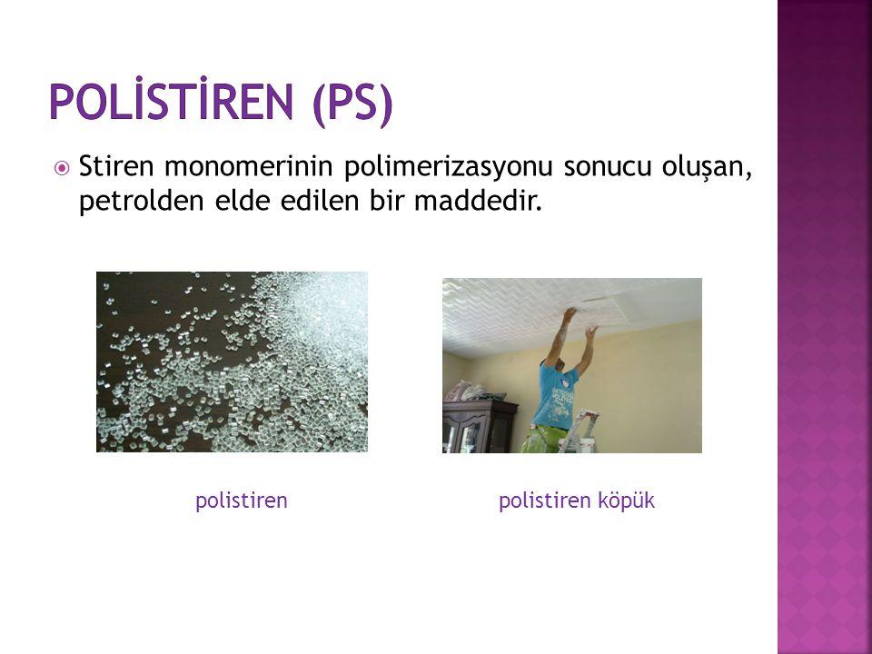  Stiren monomerinin polimerizasyonu sonucu oluşan, petrolden elde edilen bir maddedir. polistiren polistiren köpük