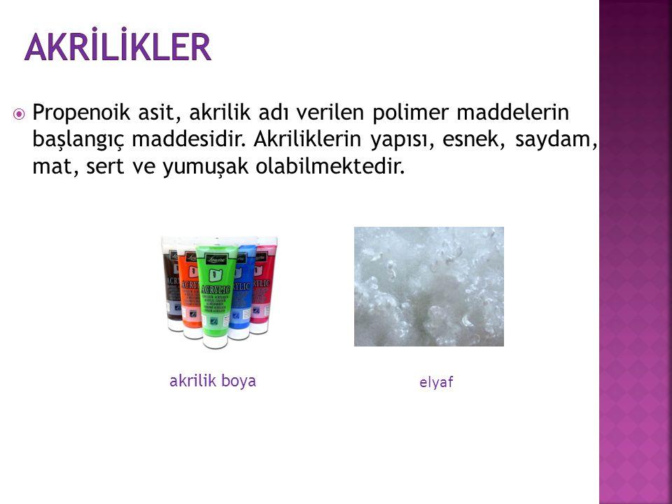  Propenoik asit, akrilik adı verilen polimer maddelerin başlangıç maddesidir. Akriliklerin yapısı, esnek, saydam, mat, sert ve yumuşak olabilmektedir