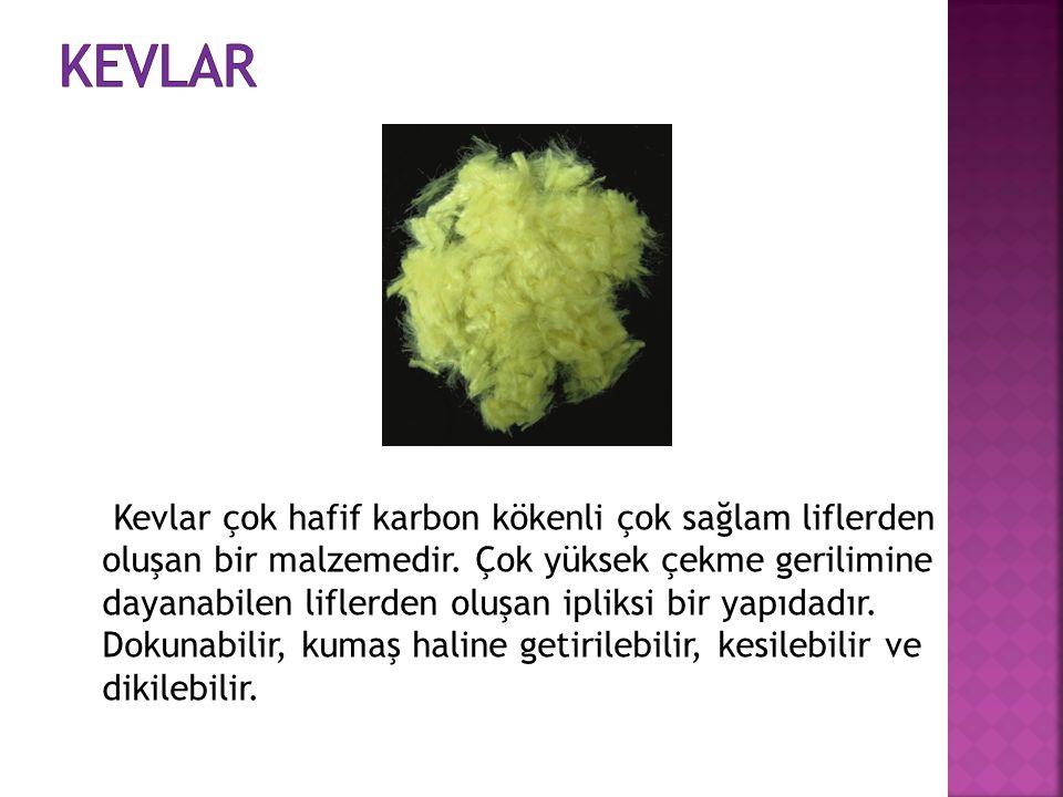 Kevlar çok hafif karbon kökenli çok sağlam liflerden oluşan bir malzemedir. Çok yüksek çekme gerilimine dayanabilen liflerden oluşan ipliksi bir yapıd