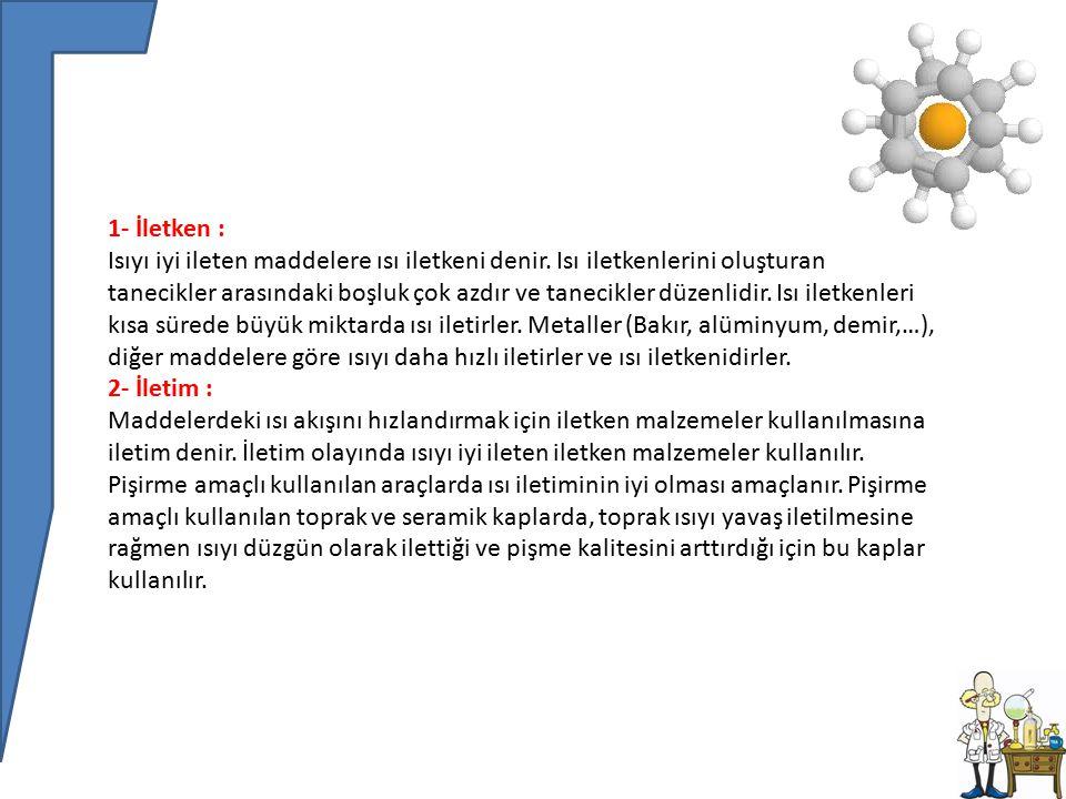 1- İletken : Isıyı iyi ileten maddelere ısı iletkeni denir.