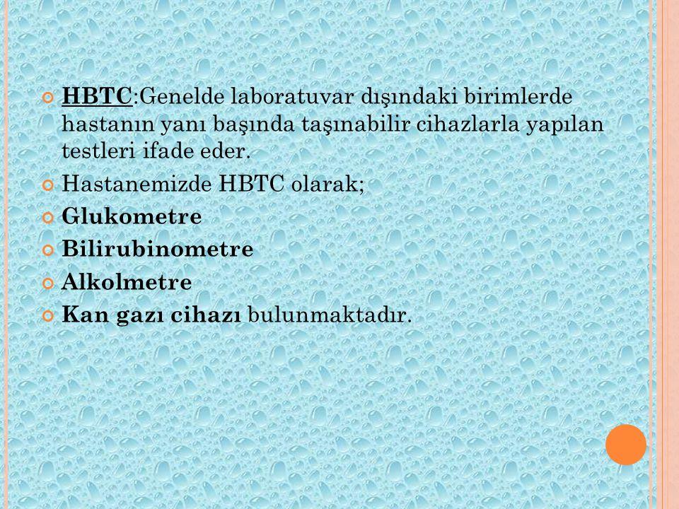 HBTC :Genelde laboratuvar dışındaki birimlerde hastanın yanı başında taşınabilir cihazlarla yapılan testleri ifade eder.