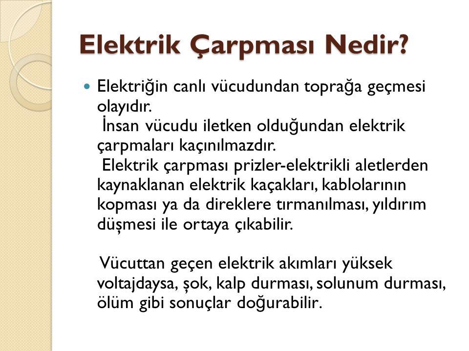 Elektrik Çarpması Nedir.Elektri ğ in canlı vücudundan topra ğ a geçmesi olayıdır.
