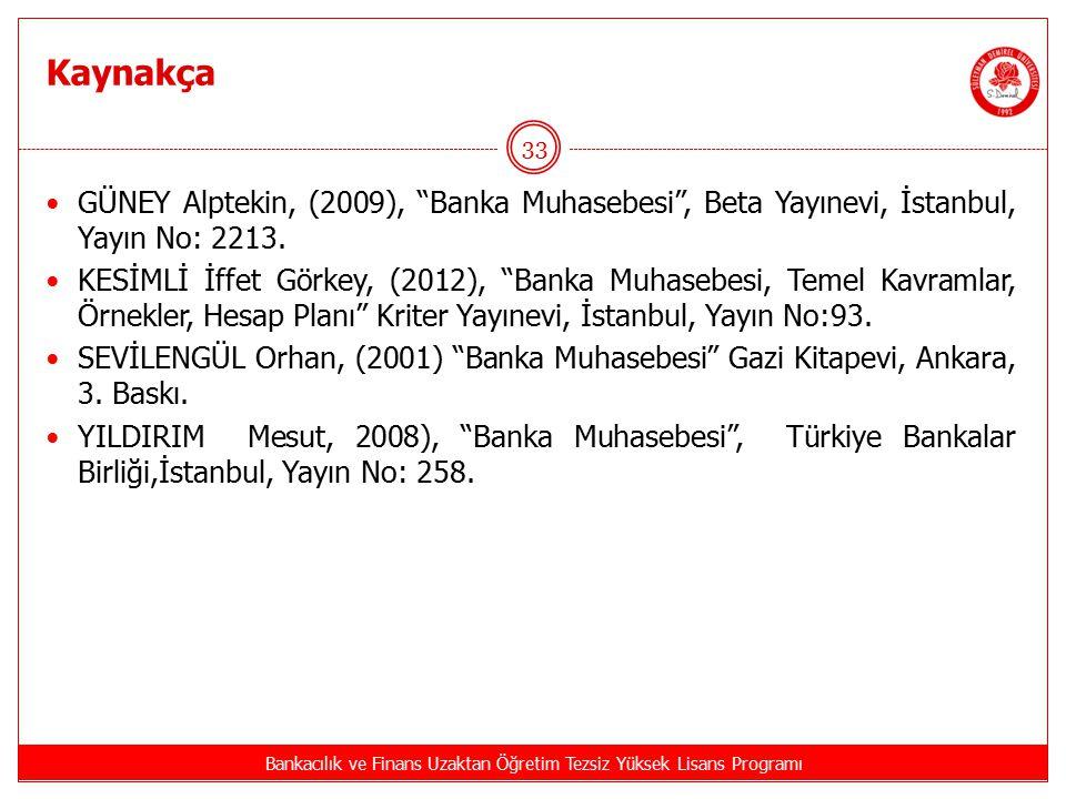 """Kaynakça Bankacılık ve Finans Uzaktan Öğretim Tezsiz Yüksek Lisans Programı 33 GÜNEY Alptekin, (2009), """"Banka Muhasebesi"""", Beta Yayınevi, İstanbul, Ya"""
