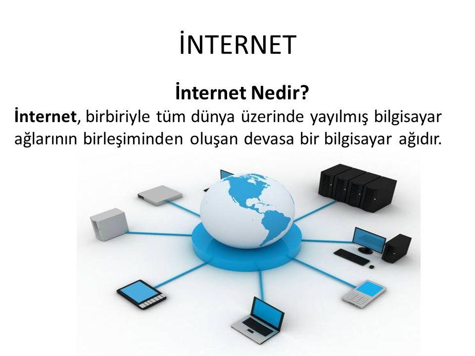 İNTERNET İnternet Nedir? İnternet, birbiriyle tüm dünya üzerinde yayılmış bilgisayar ağlarının birleşiminden oluşan devasa bir bilgisayar ağıdır.