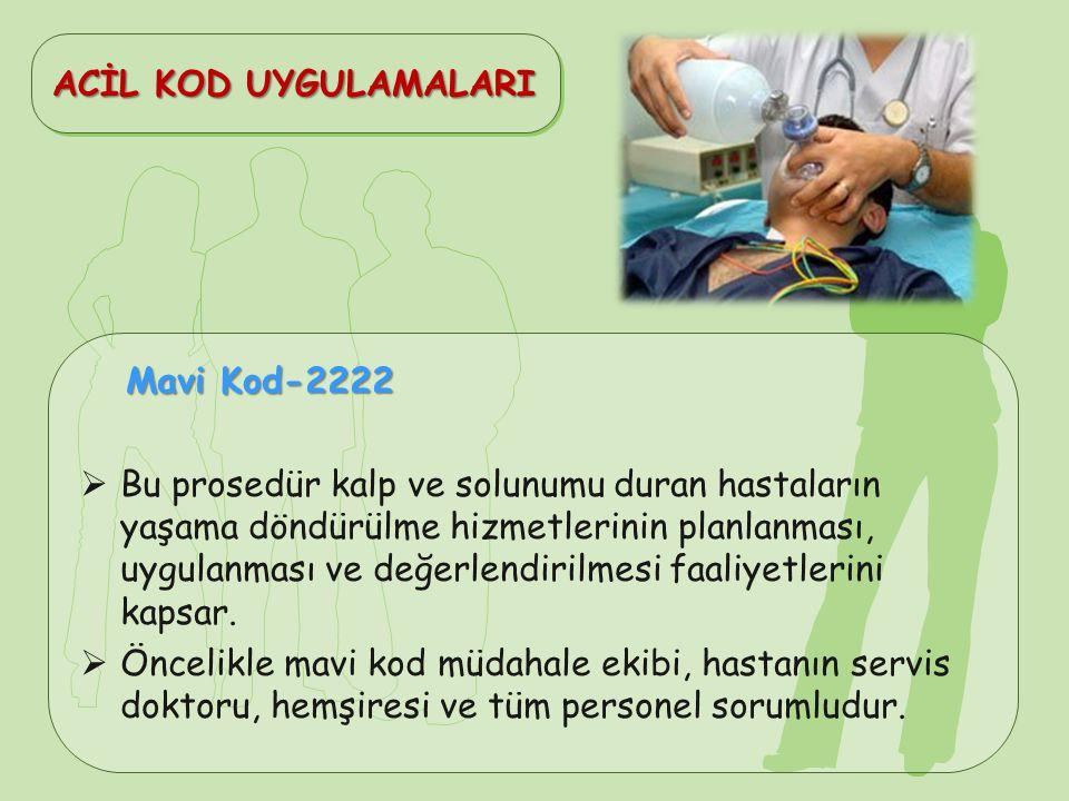 Mavi Kod-2222 Mavi Kod-2222  Bu prosedür kalp ve solunumu duran hastaların yaşama döndürülme hizmetlerinin planlanması, uygulanması ve değerlendirilm