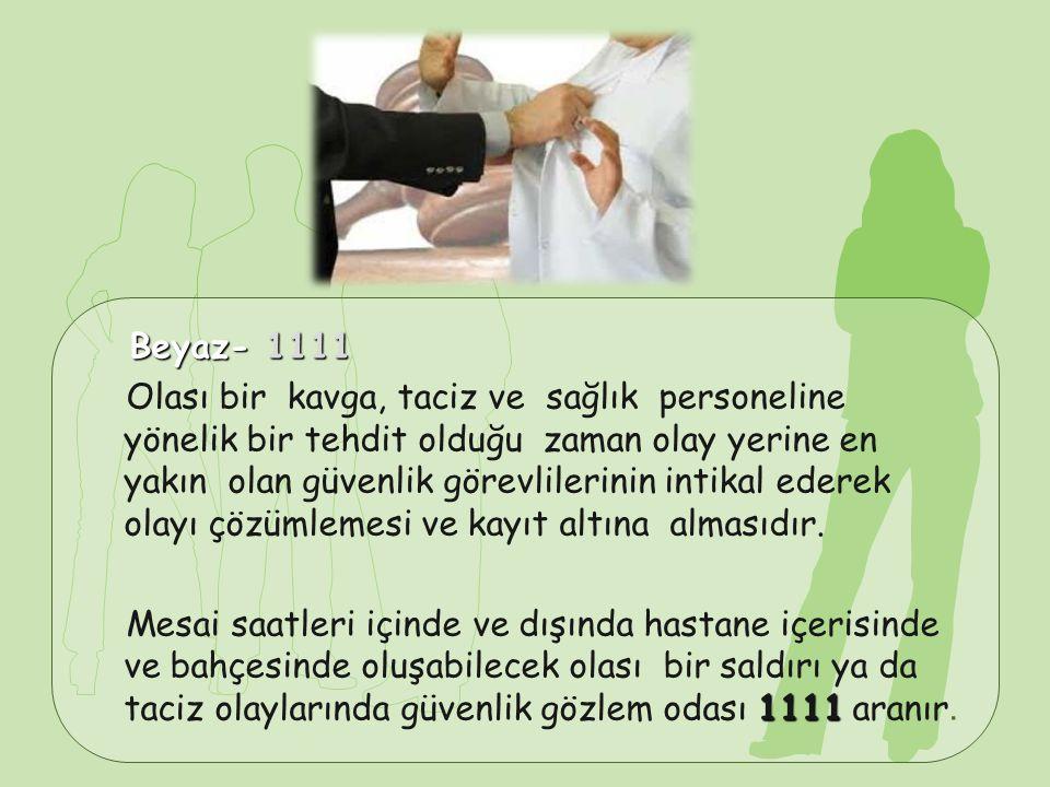 Beyaz- 1111 Beyaz- 1111 Olası bir kavga, taciz ve sağlık personeline yönelik bir tehdit olduğu zaman olay yerine en yakın olan güvenlik görevlilerinin