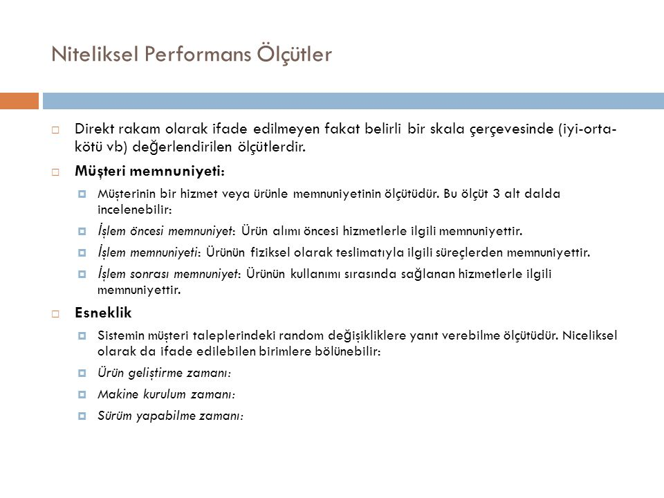 Niteliksel Performans Ölçütler  Direkt rakam olarak ifade edilmeyen fakat belirli bir skala çerçevesinde (iyi-orta- kötü vb) de ğ erlendirilen ölçütl
