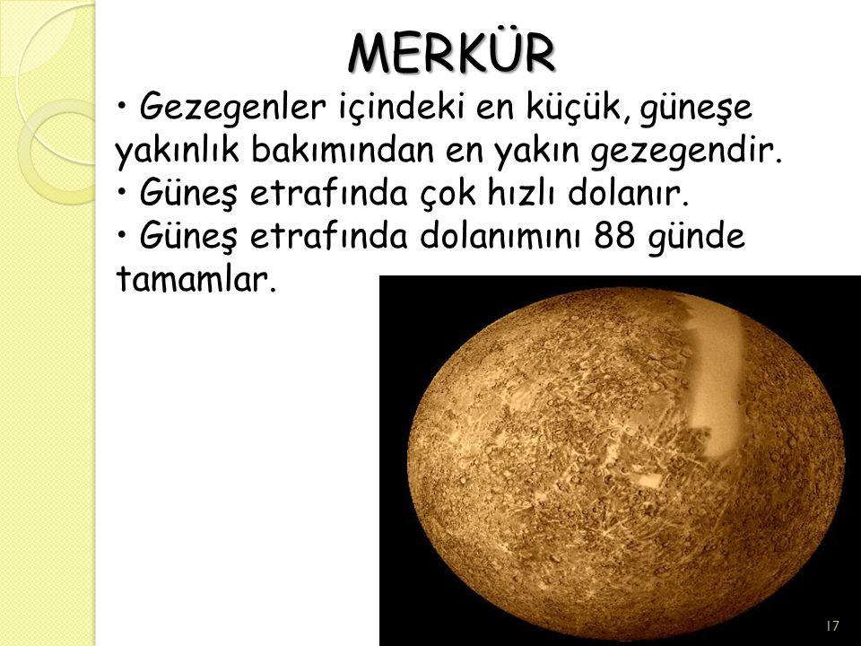 MERKÜR MERKÜR Gezegenler içindeki en küçük, güneşe yakınlık bakımından en yakın gezegendir. Güneş etrafında çok hızlı dolanır. Güneş etrafında dolanım