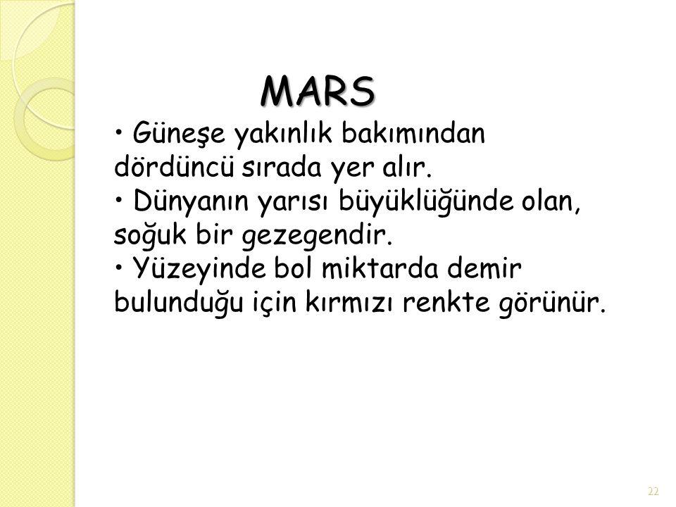 MARS MARS Güneşe yakınlık bakımından dördüncü sırada yer alır. Dünyanın yarısı büyüklüğünde olan, soğuk bir gezegendir. Yüzeyinde bol miktarda demir b