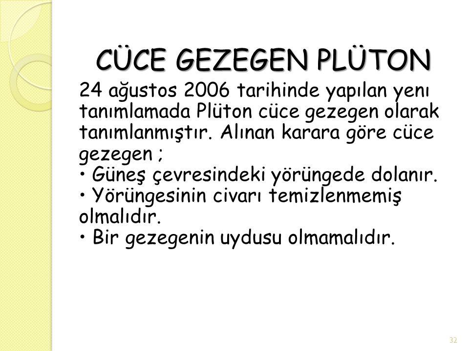 CÜCE GEZEGEN PLÜTON CÜCE GEZEGEN PLÜTON 24 ağustos 2006 tarihinde yapılan yenı tanımlamada Plüton cüce gezegen olarak tanımlanmıştır. Alınan karara gö