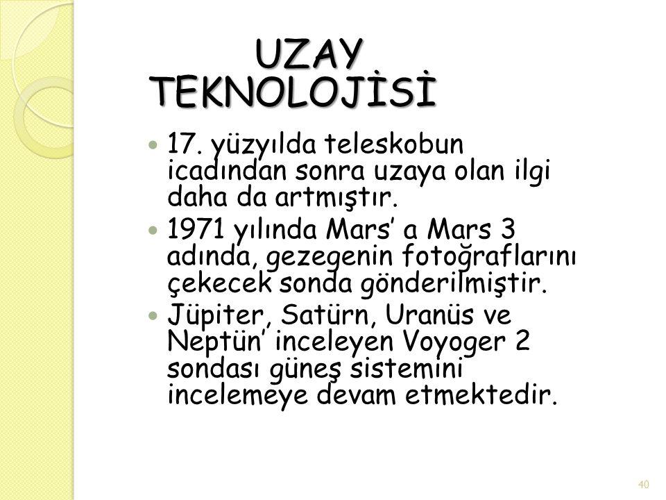 UZAY TEKNOLOJİSİ UZAY TEKNOLOJİSİ 17. yüzyılda teleskobun icadından sonra uzaya olan ilgi daha da artmıştır. 1971 yılında Mars' a Mars 3 adında, gezeg