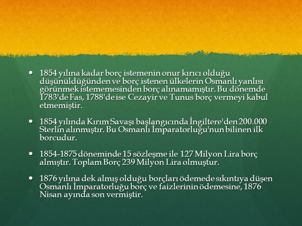 1854 yılına kadar borç istemenin onur kırıcı olduğu düşünüldüğünden ve borç istenen ülkelerin Osmanlı yanlısı görünmek istememesinden borç alınamamıştır.