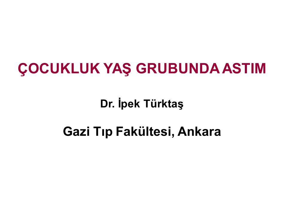 ÇOCUKLUK YAŞ GRUBUNDA ASTIM Dr. İpek Türktaş Gazi Tıp Fakültesi, Ankara