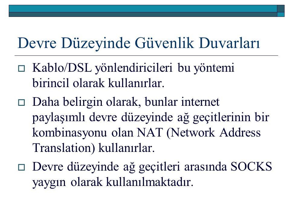 Devre Düzeyinde Güvenlik Duvarları  Kablo/DSL yönlendiricileri bu yöntemi birincil olarak kullanırlar.  Daha belirgin olarak, bunlar internet paylaş