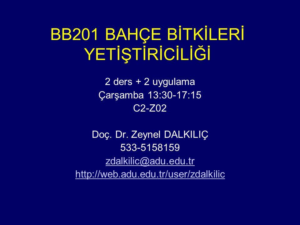 BB201 BAHÇE BİTKİLERİ YETİŞTİRİCİLİĞİ 2 ders + 2 uygulama Çarşamba 13:30-17:15 C2-Z02 Doç. Dr. Zeynel DALKILIÇ 533-5158159 zdalkilic@adu.edu.tr http:/