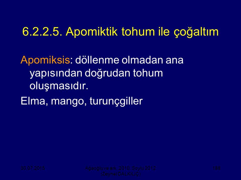 6.2.2.5. Apomiktik tohum ile çoğaltım Apomiksis: döllenme olmadan ana yapısından doğrudan tohum oluşmasıdır. Elma, mango, turunçgiller 30.07.2015Ağaoğ