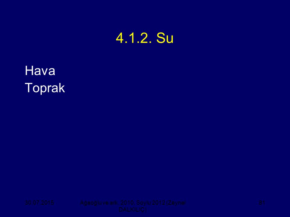 81 4.1.2. Su Hava Toprak Ağaoğlu ve ark. 2010, Soylu 2012 (Zeynel DALKILIÇ) 30.07.2015