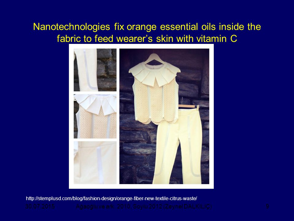 9 Nanotechnologies fix orange essential oils inside the fabric to feed wearer's skin with vitamin C Ağaoğlu ve ark. 2010, Soylu 2012 (Zeynel DALKILIÇ)
