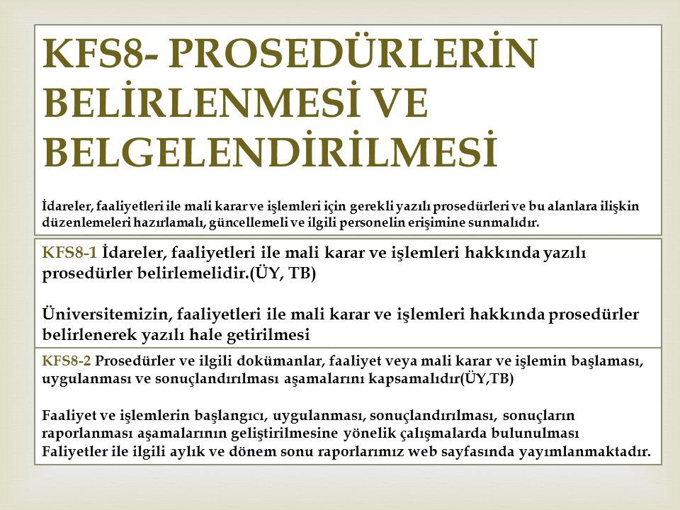 KFS8- PROSEDÜRLERİN BELİRLENMESİ VE BELGELENDİRİLMESİ İdareler, faaliyetleri ile mali karar ve işlemleri için gerekli yazılı prosedürleri ve bu alanla