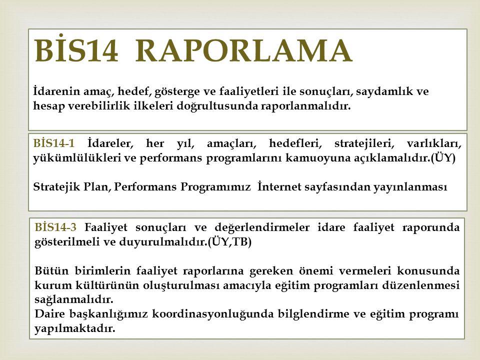BİS14 RAPORLAMA İdarenin amaç, hedef, gösterge ve faaliyetleri ile sonuçları, saydamlık ve hesap verebilirlik ilkeleri doğrultusunda raporlanmalıdır.