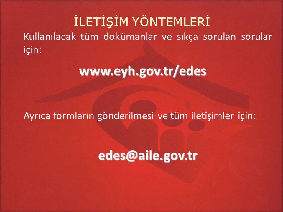 İLETİŞİM YÖNTEMLERİ Kullanılacak tüm dokümanlar ve sıkça sorulan sorular için:www.eyh.gov.tr/edes Ayrıca formların gönderilmesi ve tüm iletişimler içi