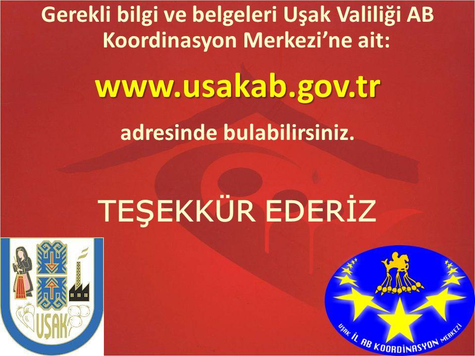 Gerekli bilgi ve belgeleri Uşak Valiliği AB Koordinasyon Merkezi'ne ait:www.usakab.gov.tr adresinde bulabilirsiniz. TEŞEKKÜR EDERİZ
