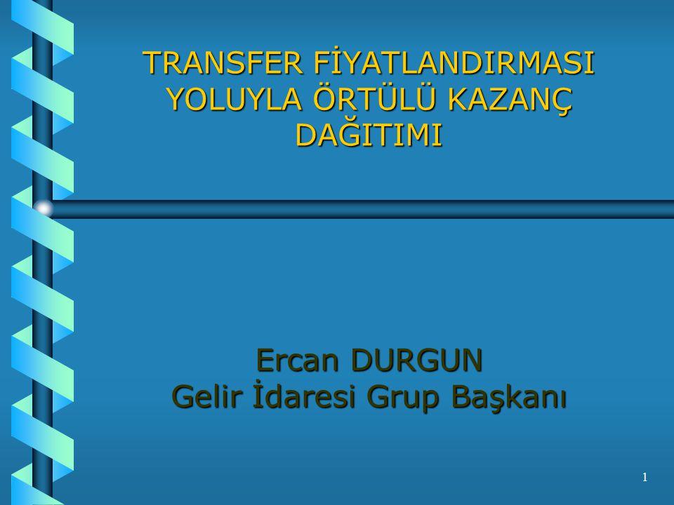 1 TRANSFER FİYATLANDIRMASI YOLUYLA ÖRTÜLÜ KAZANÇ DAĞITIMI Ercan DURGUN Gelir İdaresi Grup Başkanı
