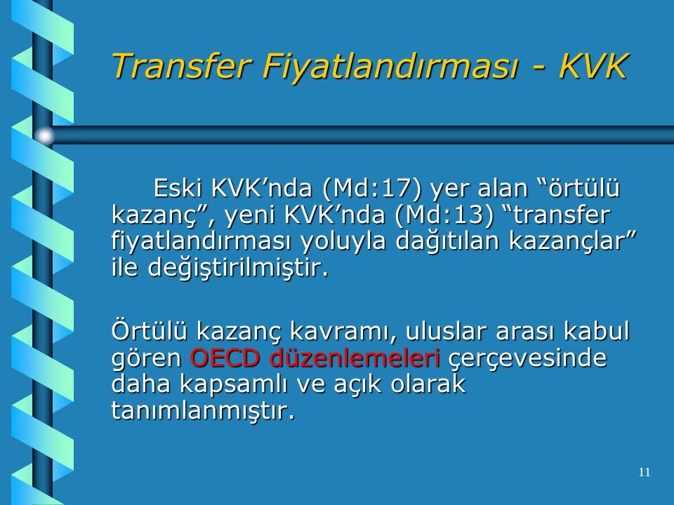 11 Transfer Fiyatlandırması - KVK Eski KVK'nda (Md:17) yer alan örtülü kazanç , yeni KVK'nda (Md:13) transfer fiyatlandırması yoluyla dağıtılan kazançlar ile değiştirilmiştir.