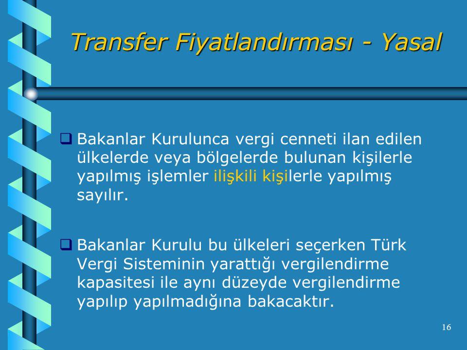 16 Transfer Fiyatlandırması - Yasal   Bakanlar Kurulunca vergi cenneti ilan edilen ülkelerde veya bölgelerde bulunan kişilerle yapılmış işlemler ilişkili kişilerle yapılmış sayılır.