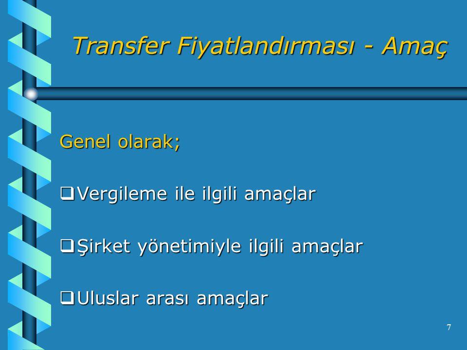 7 Transfer Fiyatlandırması - Amaç Genel olarak;  Vergileme ile ilgili amaçlar  Şirket yönetimiyle ilgili amaçlar  Uluslar arası amaçlar