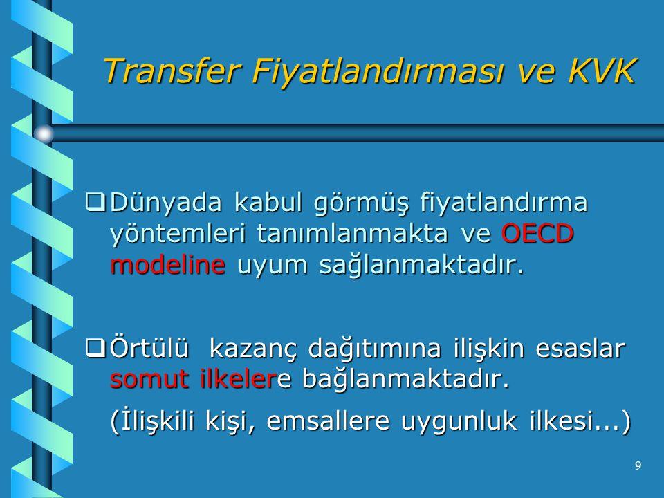 9 Transfer Fiyatlandırması ve KVK  Dünyada kabul görmüş fiyatlandırma yöntemleri tanımlanmakta ve OECD modeline uyum sağlanmaktadır.