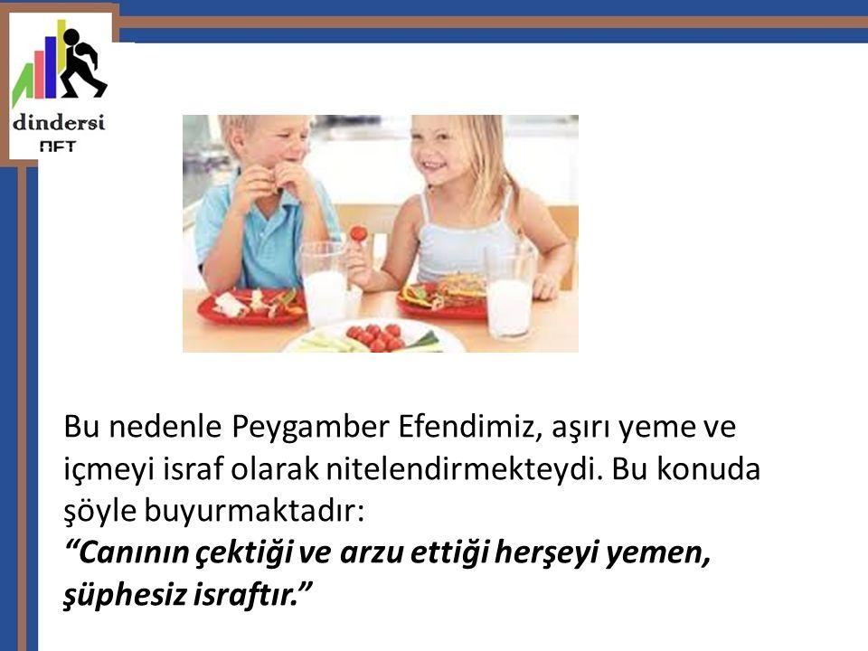 """Bu nedenle Peygamber Efendimiz, aşırı yeme ve içmeyi israf olarak nitelendirmekteydi. Bu konuda şöyle buyurmaktadır: """"Canının çektiği ve arzu ettiği h"""