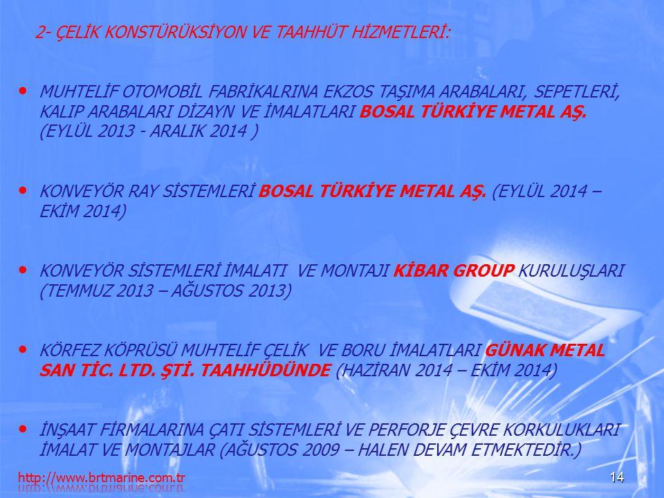 14 MUHTELİF OTOMOBİL FABRİKALRINA EKZOS TAŞIMA ARABALARI, SEPETLERİ, KALIP ARABALARI DİZAYN VE İMALATLARI BOSAL TÜRKİYE METAL AŞ. (EYLÜL 2013 - ARALIK
