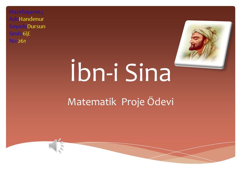 İbn-i Sina Matematik Proje Ödevi Hazırlayanın ; Adı:Handenur Soyadı:Dursun Sınıfı:6\E No:261